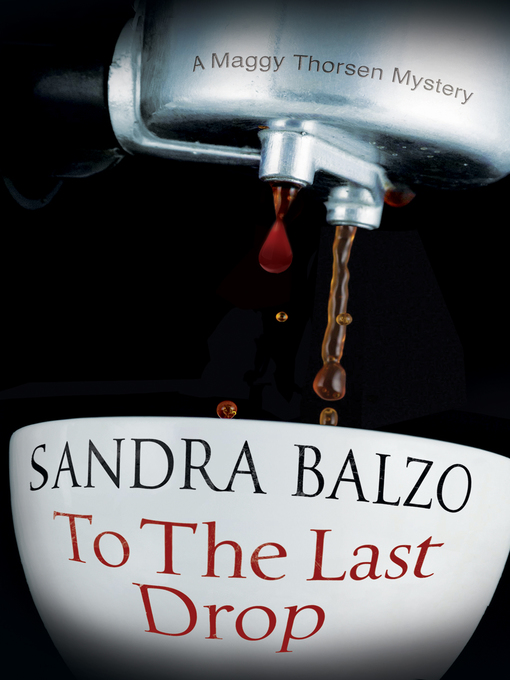 Title details for To the Last Drop by Sandra Balzo - Available
