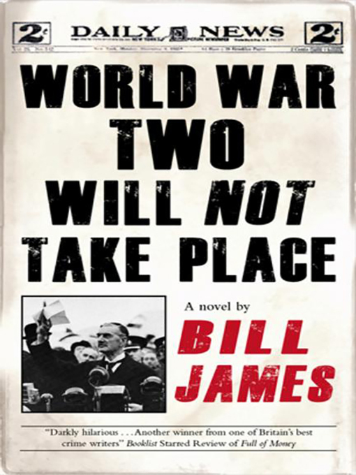 Title details for World War Two Will Not Take Place by Bill James - Available