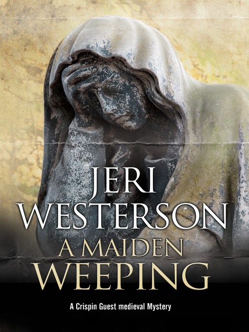 Title details for A Maiden Weeping by Jeri Westerson - Available