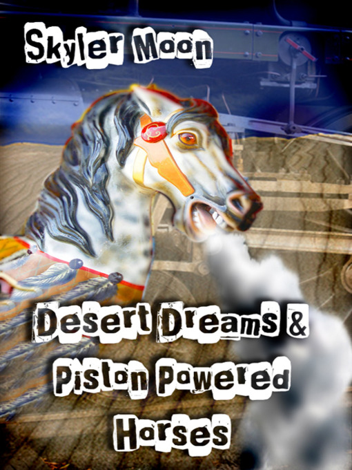 Title details for Desert Dreams and Piston Powered Horses by Skyler Moon - Available