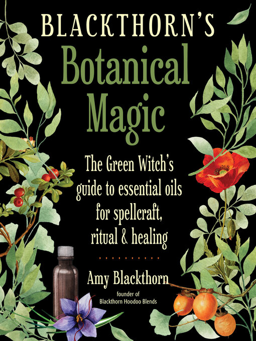 Blackthorn's botanical magic : the green witch's guide to