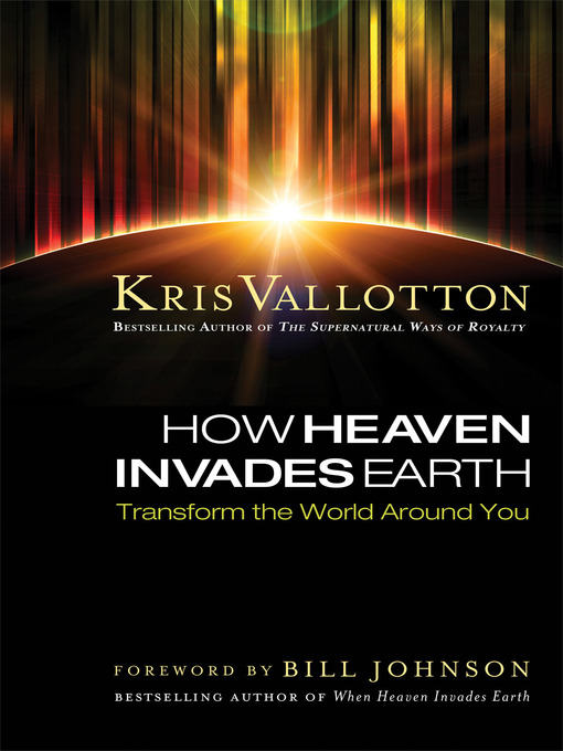 Title details for How Heaven Invades Earth by Kris Vallotton - Available