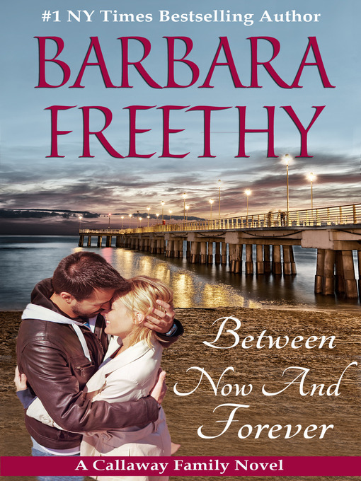 Title details for Between Now and Forever by Barbara Freethy - Available