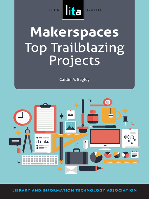 Title details for Makerspaces by Caitlin A. Bagley - Available