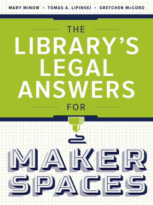 Title details for The Library's Legal Answers for Makerspaces by Mary Minow - Available