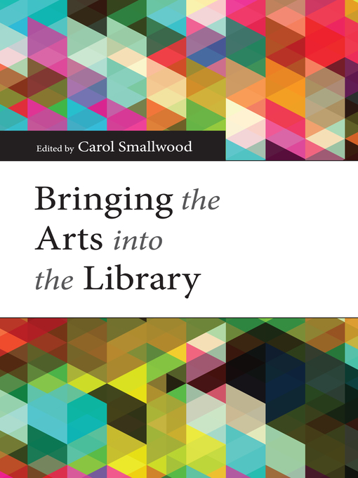 Title details for Bringing the Arts into the Library by Carol Smallwood - Available