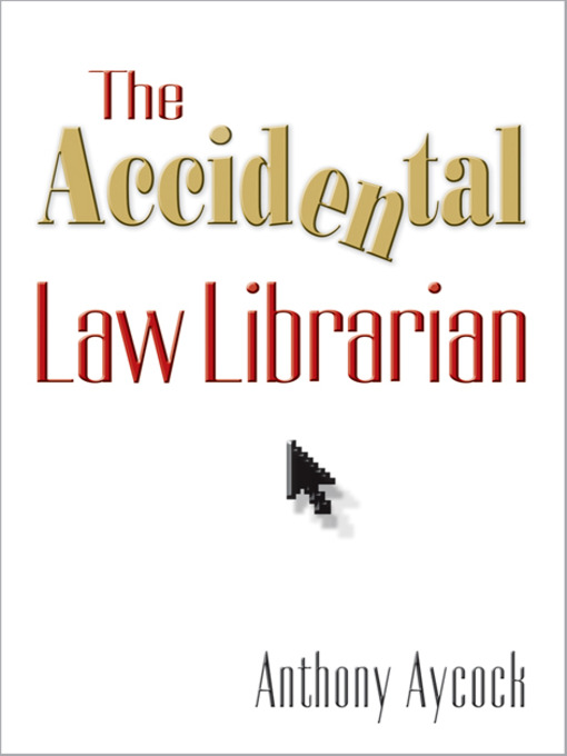 Title details for The Accidental Law Librarian by Anthony Aycock - Available