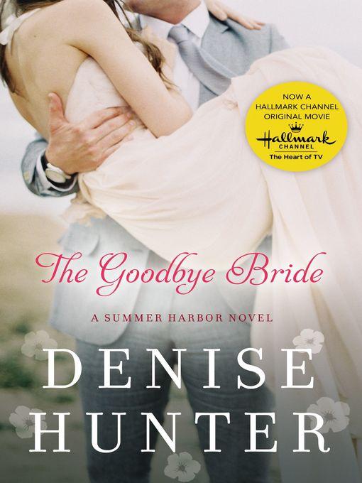 Title details for The Goodbye Bride by Denise Hunter - Wait list