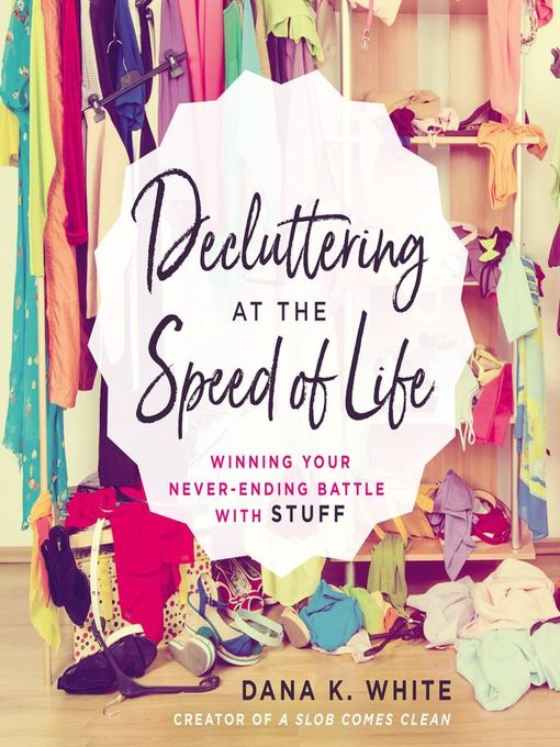 Title details for Decluttering at the Speed of Life by Dana K. White - Wait list