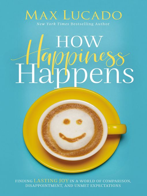 Title details for How Happiness Happens by Max Lucado - Wait list