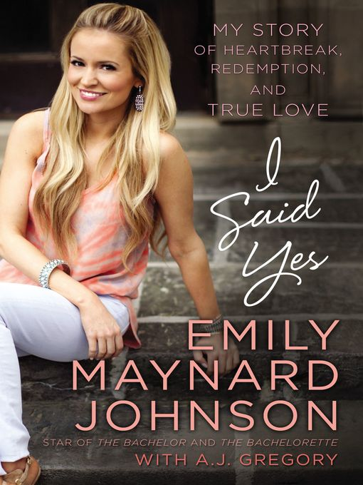 Title details for I Said Yes by Emily Maynard Johnson - Available
