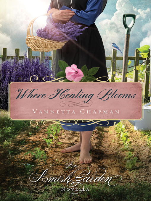 Title details for Where Healing Blooms by Vannetta Chapman - Wait list