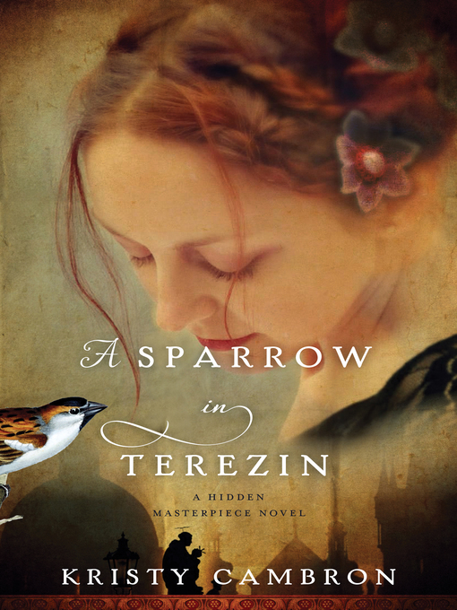 Title details for A Sparrow in Terezin by Kristy Cambron - Available