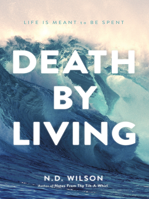Title details for Death by Living by N. D. Wilson - Available