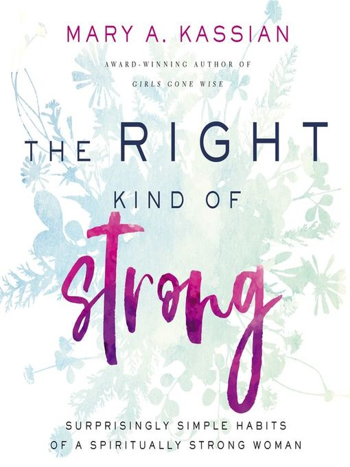 Title details for The Right Kind of Strong by Mary A. Kassian - Available