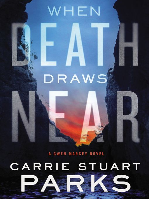 Title details for When Death Draws Near by Carrie Stuart Parks - Available