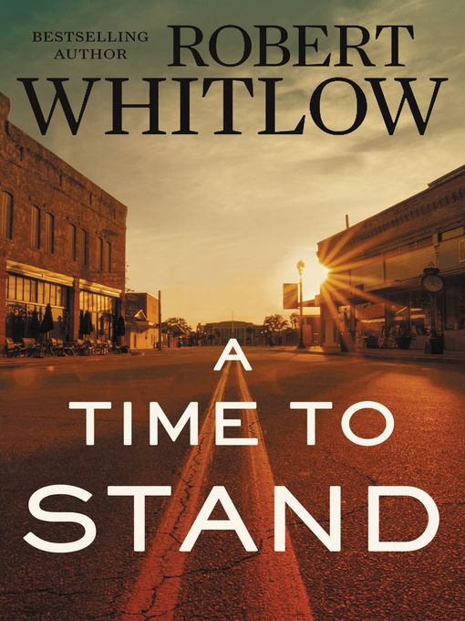 Title details for A Time to Stand by Robert Whitlow - Available