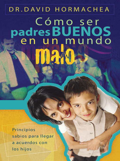 Title details for Cómo ser padres buenos en un mundo malo by David Hormachea - Available