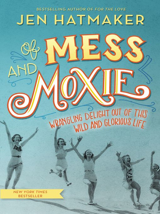 Title details for Of Mess and Moxie by Jen Hatmaker - Wait list