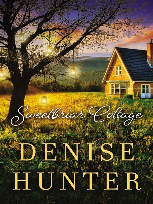 Title details for Sweetbriar Cottage by Denise Hunter - Wait list