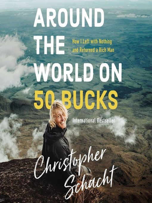 Title details for Around the World on 50 Bucks by Christopher Schacht - Available