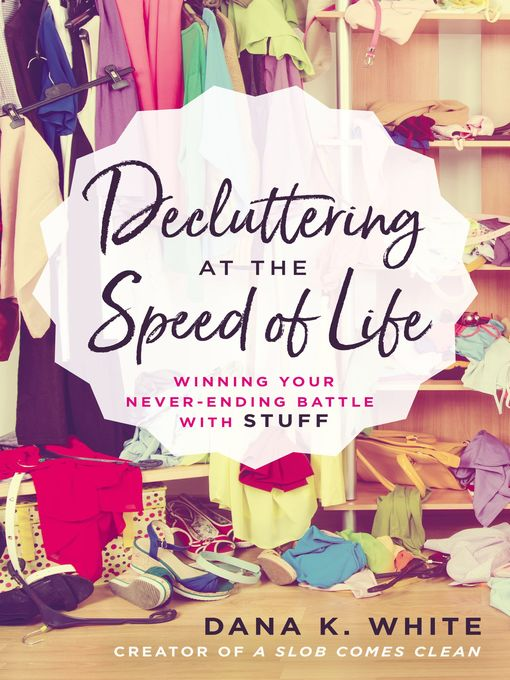 Title details for Decluttering at the Speed of Life by Dana K. White - Available