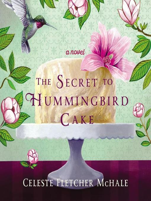 Title details for The Secret to Hummingbird Cake by Celeste Fletcher McHale - Wait list