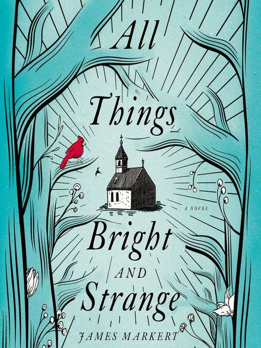 Title details for All Things Bright and Strange by James Markert - Available