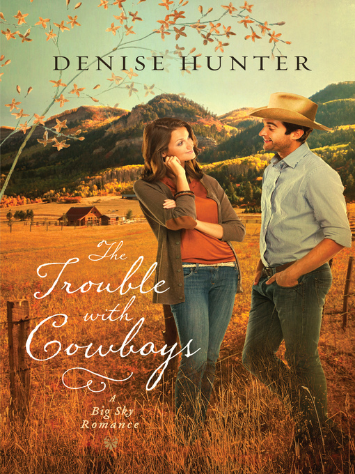 Title details for The Trouble with Cowboys by Denise Hunter - Wait list
