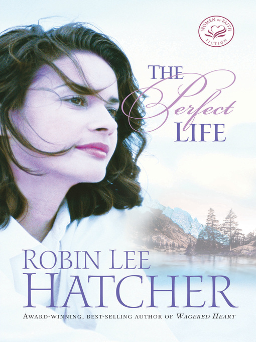 Title details for The Perfect Life by Robin Lee Hatcher - Wait list