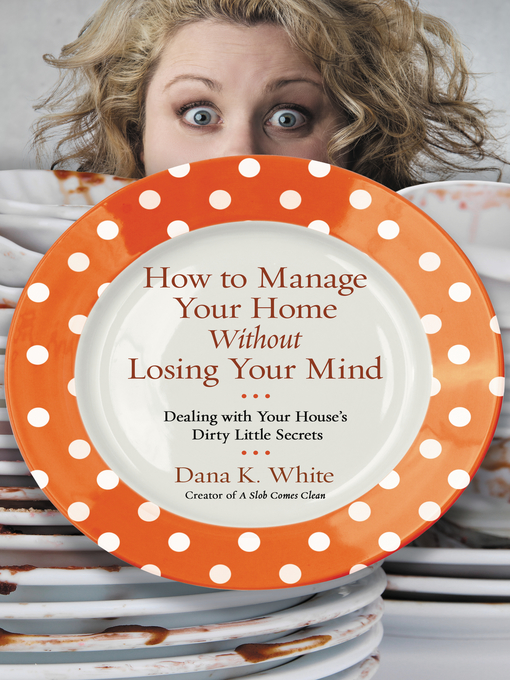 Title details for How to Manage Your Home Without Losing Your Mind by Dana K. White - Wait list