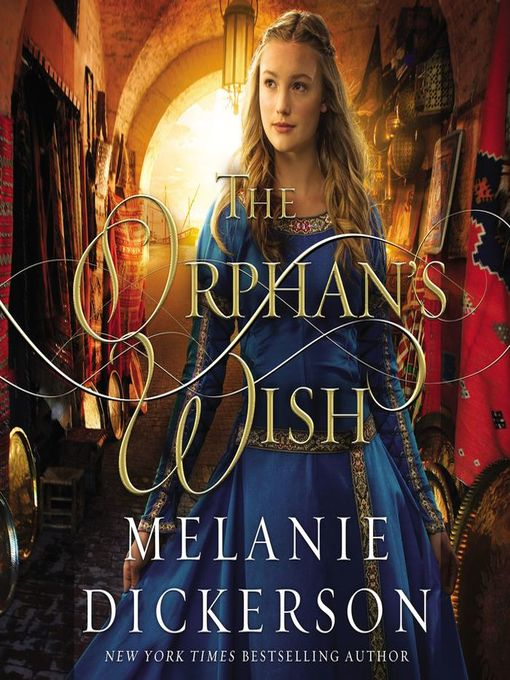Title details for The Orphan's Wish by Melanie Dickerson - Available