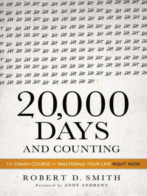 Title details for 20,000 Days and Counting by Robert D. Smith - Available