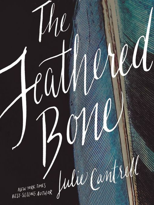 Title details for The Feathered Bone by Julie Cantrell - Available