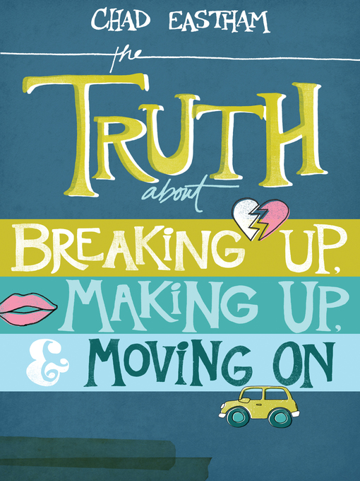 Title details for The Truth About Breaking Up, Making Up, and Moving On by Chad Eastham - Available