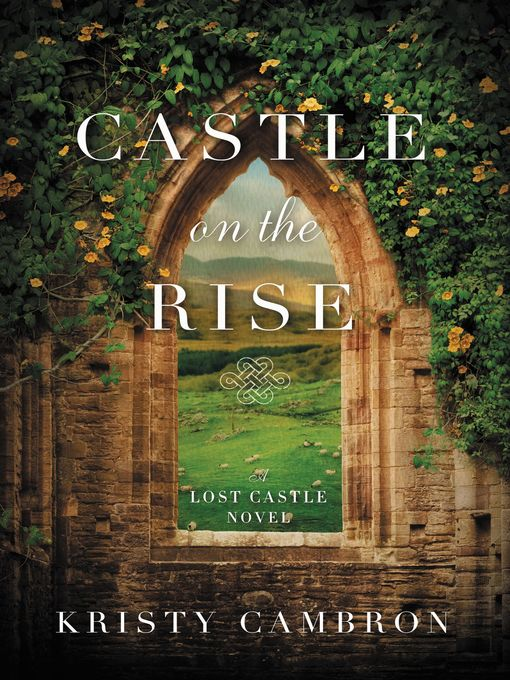 Title details for Castle on the Rise by Kristy Cambron - Available