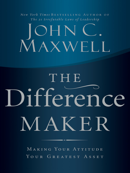 The Difference Maker Making Your Attitude Your Greatest Asset