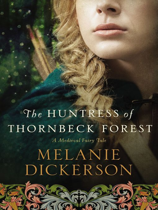 Title details for The Huntress of Thornbeck Forest by Melanie Dickerson - Available