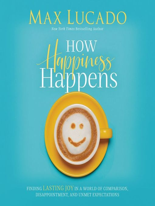 Title details for How Happiness Happens by Max Lucado - Available