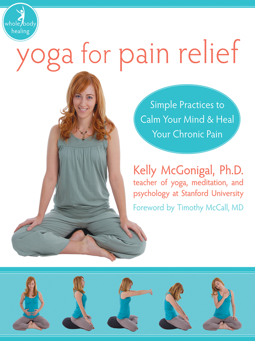 Yoga for Pain Relief Simple Practices to Calm Your Mind and Heal Your Chronic Pain