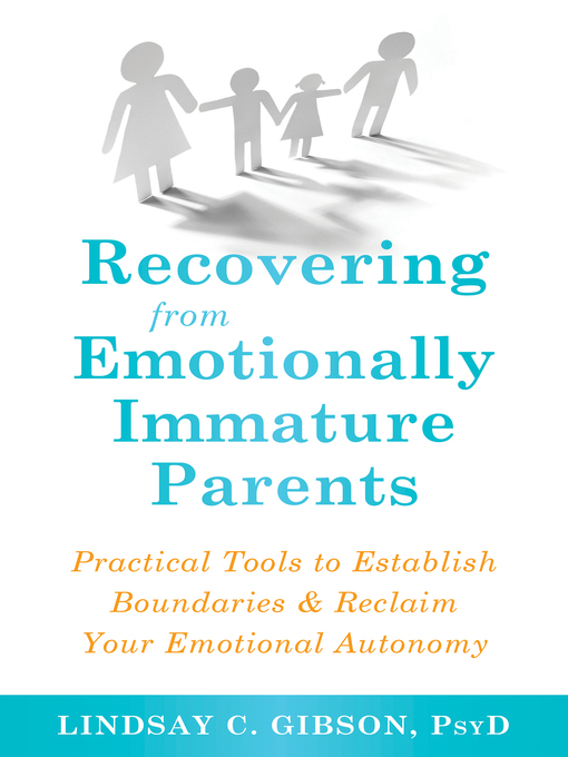 Recovering from emotionally immature parents practical tools to establish boundaries & reclaim your emotional autonomy