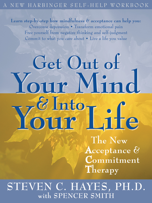 Title details for Get Out of Your Mind and Into Your Life by Steven C. Hayes - Wait list