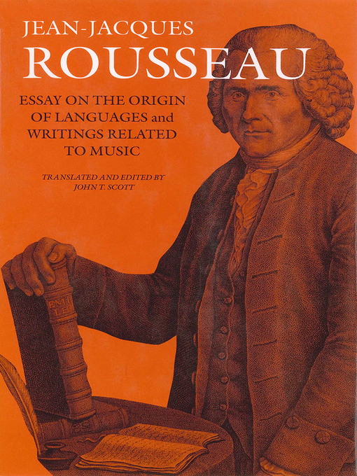 essays on the origin of language Jj was born for music, jean-jacques rousseau wrote of himself, not to be consumed in its execution, but to speed its progress and make discoveries about it his ideas on the art and about the art are fertile, inexhaustible rousseau was a practicing musician and theorist for years before.
