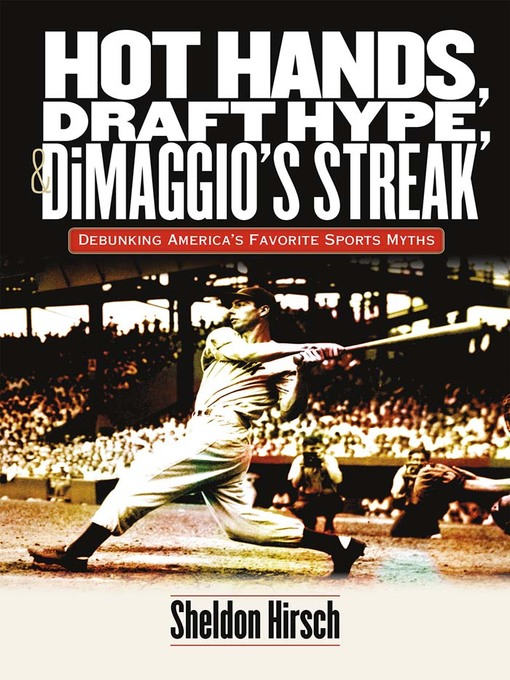 Title details for Hot Hands, Draft Hype, and DiMaggio's Streak by Sheldon Hirsch - Available