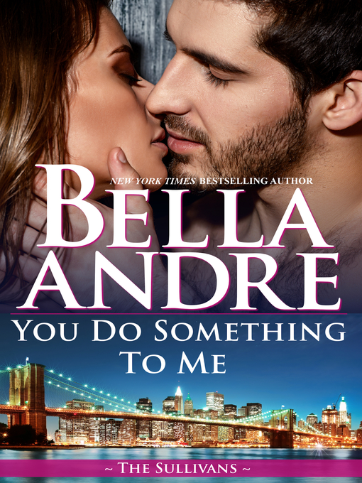 Title details for You Do Something to Me by Bella Andre - Available