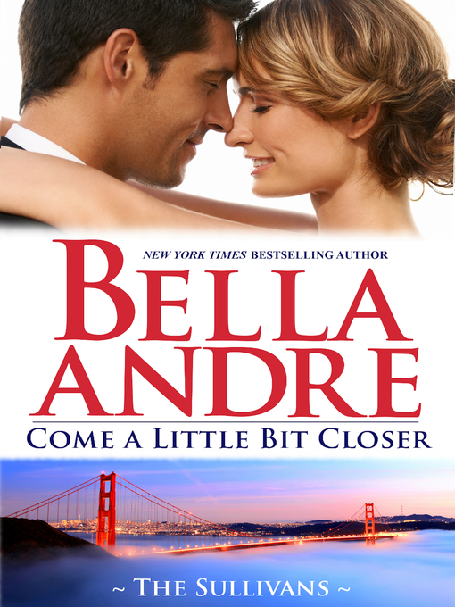 Title details for Come a Little Bit Closer by Bella Andre - Available