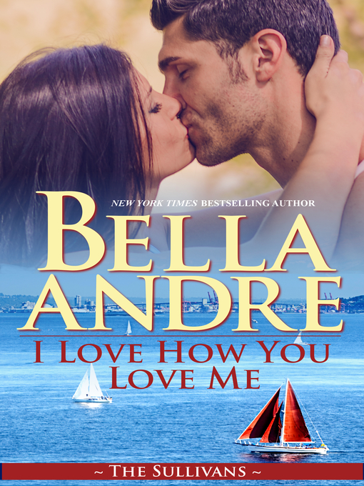 Title details for I Love How You Love Me by Bella Andre - Available
