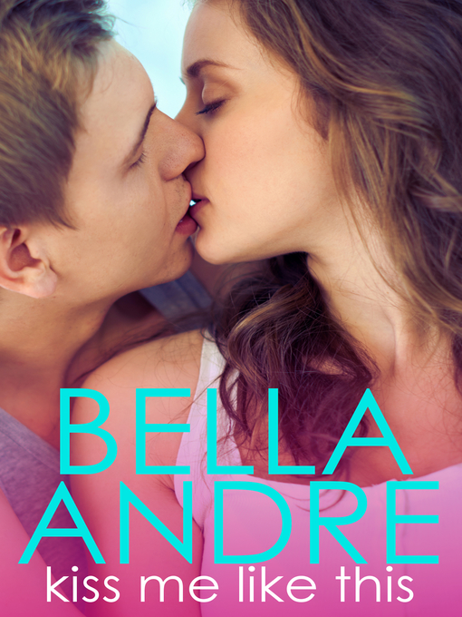Title details for Kiss Me Like This by Bella Andre - Available