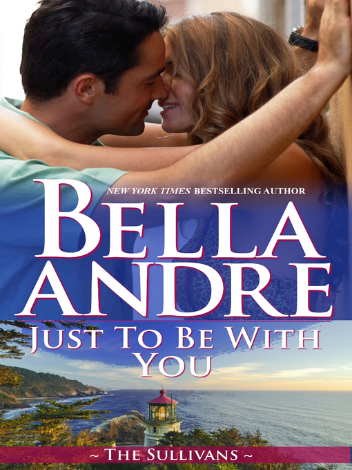 Title details for Just To Be With You by Bella Andre - Available