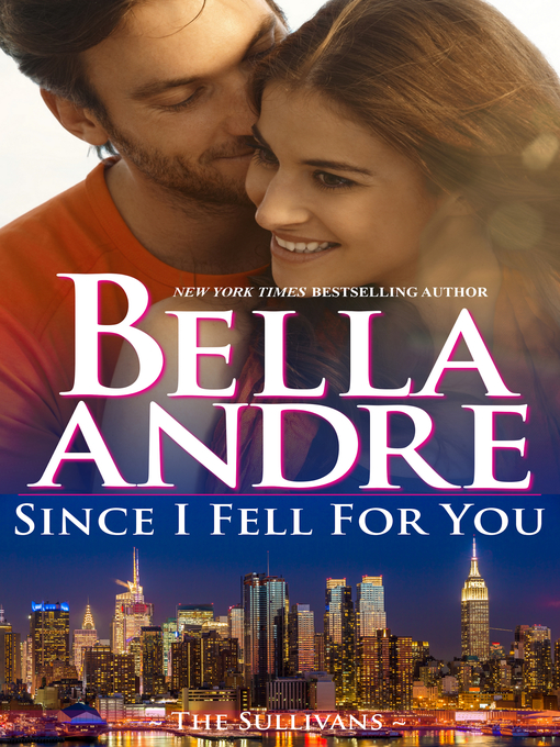Title details for Since I Fell For You by Bella Andre - Available